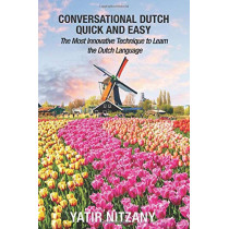 Conversational Dutch Quick and Easy: The Most Innovative Technique to Learn the Dutch Language by Yatir Nitany, 9781951244187