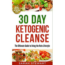 30 Day Ketogenic Cleanse: The Ultimate Guide to Living the Keto Lifestyle by Sarah Stewart, 9781951339395
