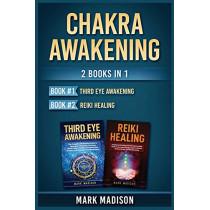 Chakra Awakening: 2 Books in 1 (Third Eye Awakening, Reiki Healing) by Mark Madison, 9781951339487