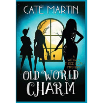 Old World Charm: A Witches Three Cozy Mystery: 4 (The Witches Three Cozy Mysteries) by Martin, Cate, 9781951439163