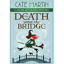 Death under the Bridge: A Viking Witch Cozy Mystery by Cate Martin, 9781951439545