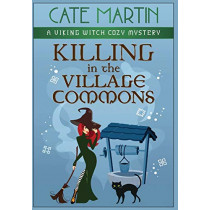 Killing in the Village Commons: A Viking Witch Cozy Mystery by Cate Martin, 9781951439583