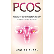 Pcos: A Step-By-Step Guide to Reverse Polycystic Ovary Syndrome, Balance Your Hormones, Boost Your Metabolism, & Restore Your Fertility by Jessica Olson, 9781951652111