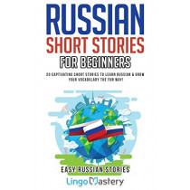 Russian Short Stories for Beginners: 20 Captivating Short Stories to Learn Russian & Grow Your Vocabulary the Fun Way! by Lingo Mastery, 9781951949006