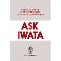 Ask Iwata: Words of Wisdom from Nintendo's Legendary CEO by Hobonichi, 9781974721542