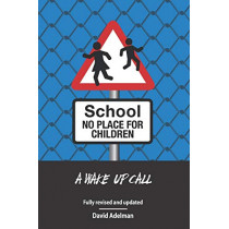 School - No Place For Children: A Wake-Up Call by David Adelman, 9781978370036