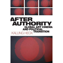 After Authority: Global Art Cinema and Political Transition by Kalling Heck, 9781978806986