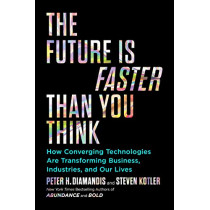 The Future Is Faster Than You Think: How Converging Technologies Are Transforming Business, Industries, and Our Lives by Peter H Diamandis, 9781982109660