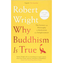 Why Buddhism Is True: The Science and Philosophy of Meditation and Enlightenment by Robert Wright, 9781982111601