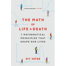 The Math of Life and Death: 7 Mathematical Principles That Shape Our Lives by Kit Yates, 9781982111878