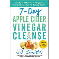 7-Day Apple Cider Vinegar Cleanse: Lose Up to 15 Pounds in 7 Days and Turn Your Body into a Fat-Burning Machine by JJ Smith, 9781982118075