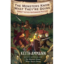 The Monsters Know What They're Doing: Combat Tactics for Dungeon Masters by Keith Ammann, 9781982122669