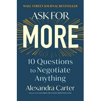 Ask for More: 10 Questions to Negotiate Anything by Alexandra Carter, 9781982130480