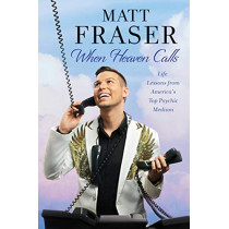 When Heaven Calls: Life Lessons from America's Top Psychic Medium by Matt Fraser, 9781982140052
