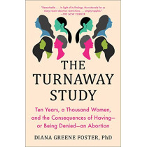 The Turnaway Study: Ten Years, a Thousand Women, and the Consequences of Having--Or Being Denied--An Abortion by Diana Greene Foster, 9781982141578
