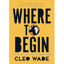Where to Begin: A Small Book about Your Power to Create Big Change in Our Crazy World by Cleo Wade, 9781982152796