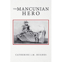 The Mancunian Hero by Catherine J M Hughes, 9781984592873