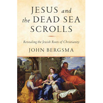 Jesus and the Dead Sea Scrolls: Revealing the Jewish Roots of Christianity by John Bergsma, 9781984823120
