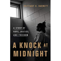 A Knock at Midnight: A Story of Hope, Justice, and Freedom by Brittany K Barnett, 9781984825780
