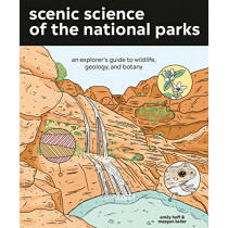 Scenic Science of the National Parks: An Explorer's Guide to Wildlife, Geology, and Botany by Emily Hoff, 9781984856302