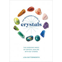 The Beginner's Guide to Crystals: The Everyday Magic of Crystal Healing, with 65+ Stones by Lisa Butterworth, 9781984856548