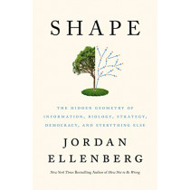 Shape: The Hidden Geometry of Information, Biology, Strategy, Democracy, and Everything Else by Jordan Ellenberg, 9781984879059