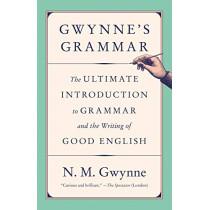 Gwynne's Grammar: The Ultimate Introduction to Grammar and the Writing of Good English by N M Gwynne, 9781984897961