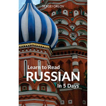 Learn to Read Russian in 5 Days by Sergei Orlov, 9781988800011