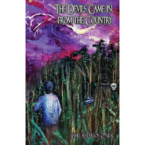 The Devils Came in from the Country by James Anderson O'Neal, 9781988915210