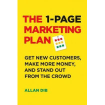 The 1-Page Marketing Plan: Get New Customers, Make More Money, And Stand out From The Crowd by Allan Dib, 9781989025017