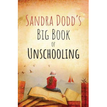 Sandra Dodd's Big Book of Unschooling by Sandra Dodd, 9781989499030