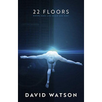 22 Floors: Where does life begin and end? by David Watson, 9781999585396
