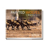 Painted Wolves: A Wild Dog's Life by Nicholas Dyer, 9781999611033