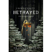 Innocents Betrayed: A True Story of Justice Abandoned by Sandra Lean, 9781999617103