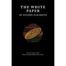 The White Paper by Satoshi Nakamoto, 9781999675929