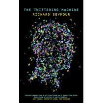 The Twittering Machine by Richard Seymour, 9781999683382
