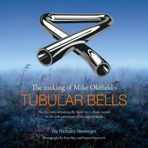 The The making of Mike Oldfield's Tubular Bells: The true story of making the classic 1973 album, as told on the 20th anniversary of its original release by Richard Newman, 9781999833800
