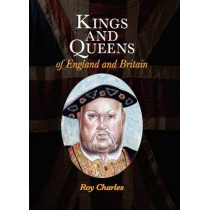 Kings and Queens of England and Britain by Roy Charles, 9781999898137