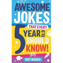 Awesome Jokes That Every 5 Year Old Should Know! by Mat Waugh, 9781999914714