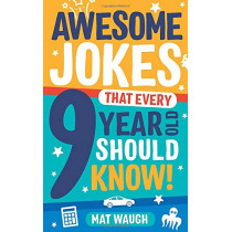 Awesome Jokes That Every 9 Year Old Should Know! by Mat Waugh, 9781999914752