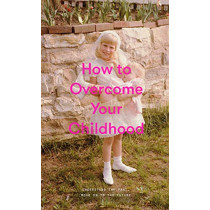 How to Overcome Your Childhood by The School of Life, 9781999917999
