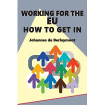 Working for the EU: How to Get In by Johannes de Berlaymont, 9781999959531
