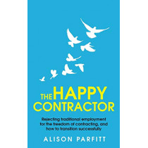The Happy Contractor: Rejecting Traditional Employment for the Freedom of Contracting, and How to Transition Successfully by Alison Parfitt, 9781999994914