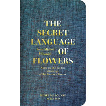 The Secret Language of Flowers: Notes on the hidden meanings of the Louvre's flowers by Jean-Michel Othoniel, 9782330120160