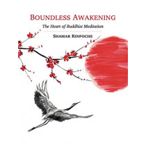 Boundless Awakening: The Heart of Buddhist Meditation by Shamar Rinpoche, 9782360170173