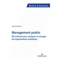 Management Public: 65 Schemas Pour Analyser Et Changer Les Organisations Publiques by Benoit Bernard, 9782807608603