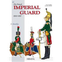 The French Imperial Guard Volume 2: Cavalry by Andre Jouineau, 9782840484967