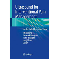Ultrasound for Interventional Pain Management: An Illustrated Procedural Guide by Philip Peng, 9783030183738