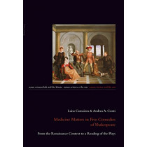 Medicine Matters in Five Comedies of Shakespeare: From the Renaissance Context to a Reading of the Plays by Luisa Camaiora, 9783034321921