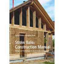 Straw Bale Construction Manual: Design and Technology of a Sustainable Architecture by Gernot Minke, 9783035618549